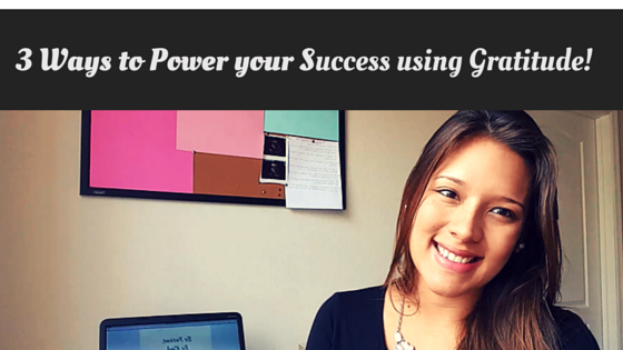 3 Ways to Super Power Success using Gratitude